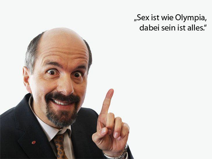 """""""Sex ist wie Olympia, dabei sein ist alles."""""""